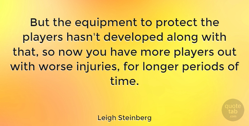 Leigh Steinberg Quote About Player, Injury, Periods: But The Equipment To Protect...