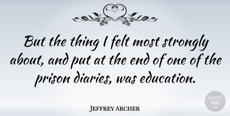 Jeffrey Archer Quote About Diaries, Prison, Ends: But The Thing I Felt...