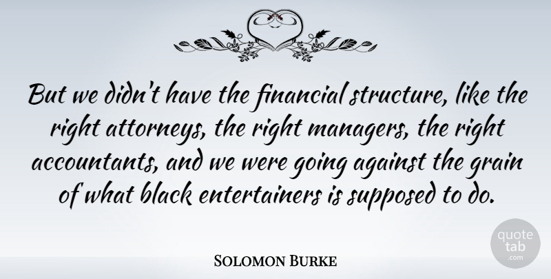 Solomon Burke Quote About American Musician, Grain, Supposed: But We Didnt Have The...