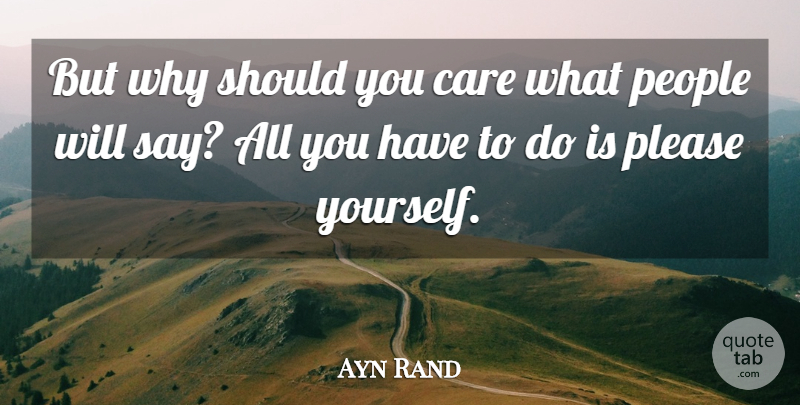 Ayn Rand Quote About Inspirational, People, Care: But Why Should You Care...