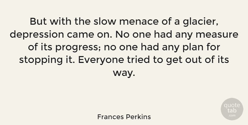 Frances Perkins Quote About Depression, Progress, Way: But With The Slow Menace...