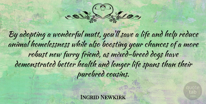 Ingrid Newkirk Quote About Dog, Cousin, Animal: By Adopting A Wonderful Mutt...