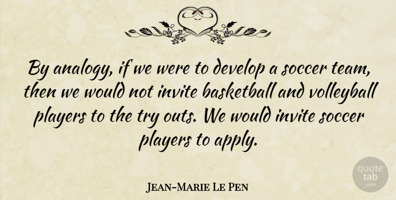 Jean-Marie Le Pen Quote About Basketball, Develop, Invite, Players, Soccer: By Analogy If We Were...