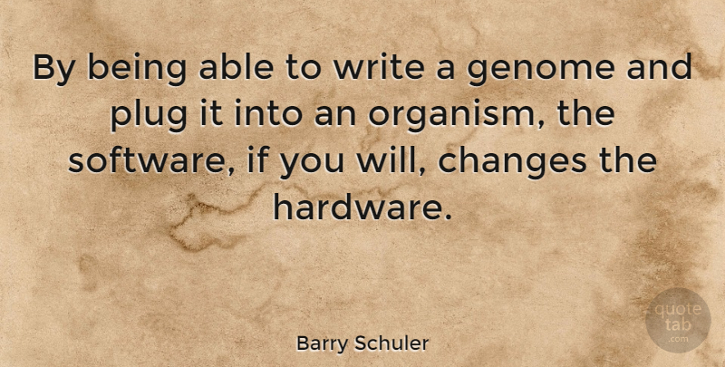 Barry Schuler Quote About Writing, Technology, Able: By Being Able To Write...