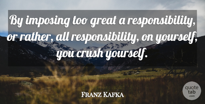 Franz Kafka Quote About Inspirational, Life, Crush: By Imposing Too Great A...