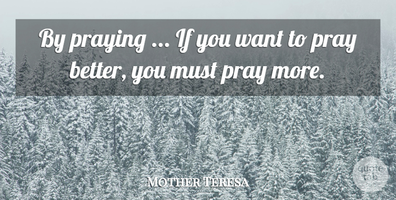 Mother Teresa Quote About Want, Praying, Ifs: By Praying If You Want...