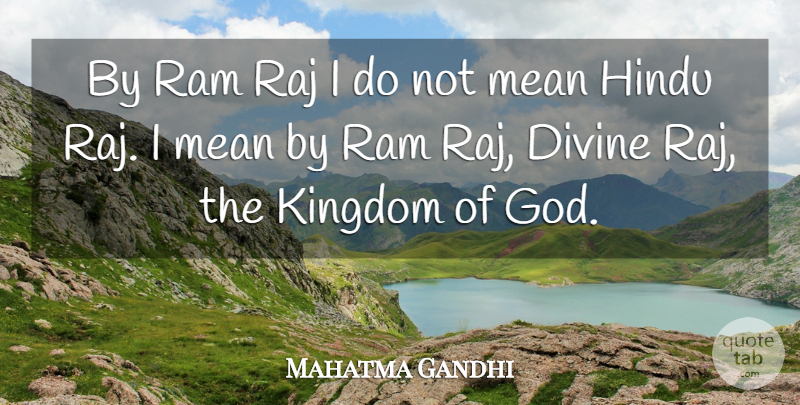 Mahatma Gandhi Quote About God, Mean, Kingdoms: By Ram Raj I Do...