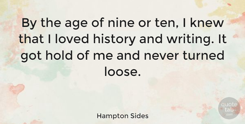 Hampton Sides Quote About Age, History, Hold, Knew, Nine: By The Age Of Nine...