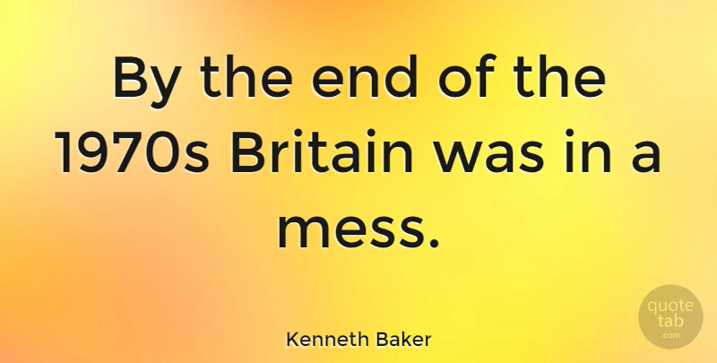 Kenneth Baker Quote About undefined: By The End Of The...