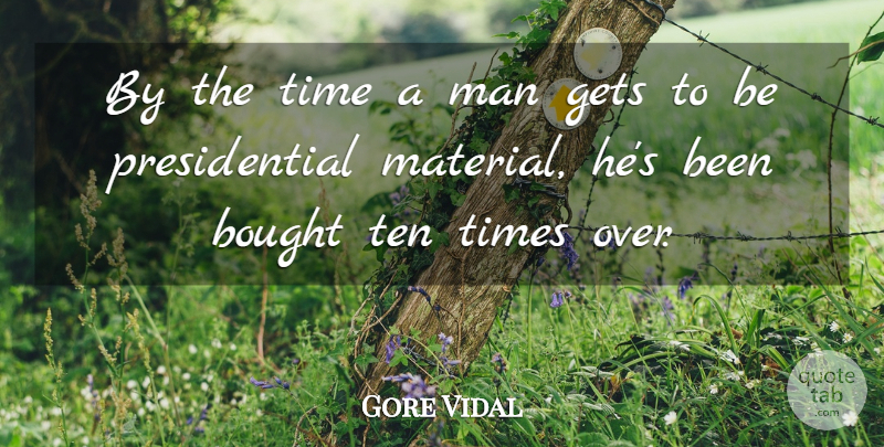 Gore Vidal Quote About Men, Presidential, Political: By The Time A Man...