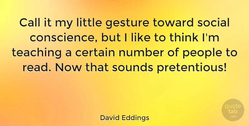 David Eddings Quote About Teaching, Thinking, Numbers: Call It My Little Gesture...