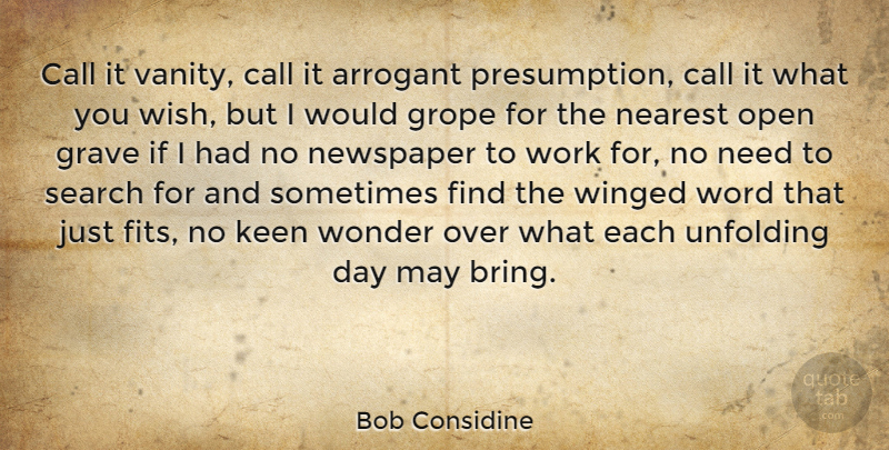 Bob Considine Quote About Arrogant, Call, Grave, Keen, Nearest: Call It Vanity Call It...
