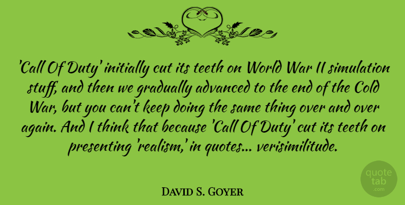 David S. Goyer Quote About Advanced, Cold, Cut, Gradually, Initially: Call Of Duty Initially Cut...