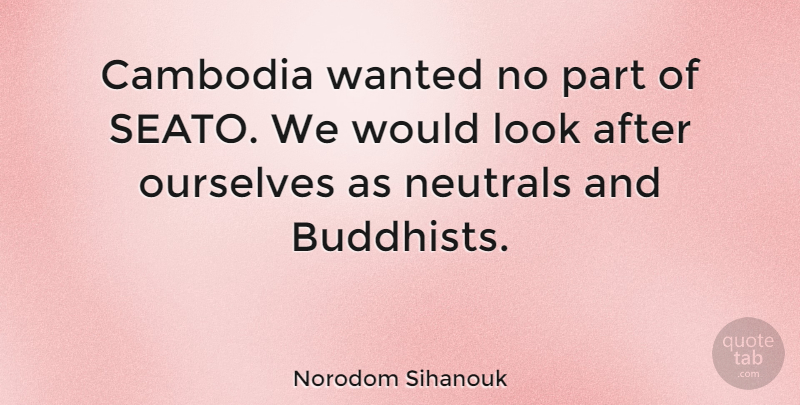 Norodom Sihanouk Quote About Buddhist, Looks, Wanted: Cambodia Wanted No Part Of...