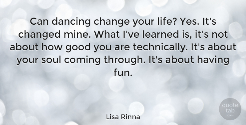 Lisa Rinna Quote About Change, Changed, Coming, Dancing, Good: Can Dancing Change Your Life...