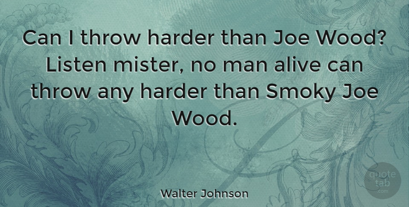 Walter Johnson Quote About Men, Pitching, Woods: Can I Throw Harder Than...