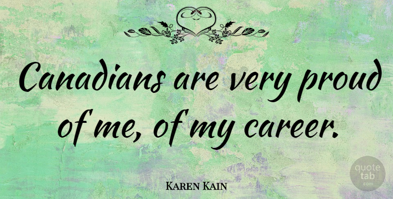 Karen Kain Quote About Careers, Proud, Proud Of Me: Canadians Are Very Proud Of...