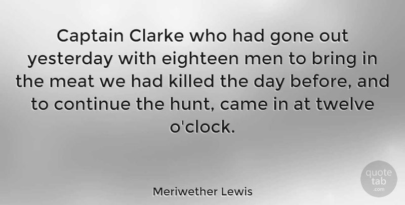 Meriwether Lewis Quote About Men, Hunting, Yesterday: Captain Clarke Who Had Gone...