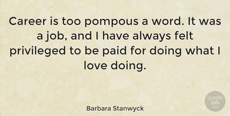 Barbara Stanwyck Quote About Jobs, Women, Careers: Career Is Too Pompous A...