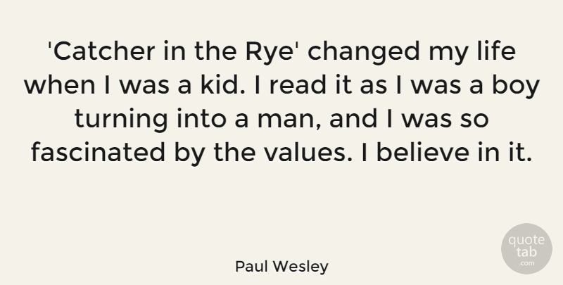 Paul Wesley Quote About Believe, Changed, Fascinated, Life, Turning: Catcher In The Rye Changed...