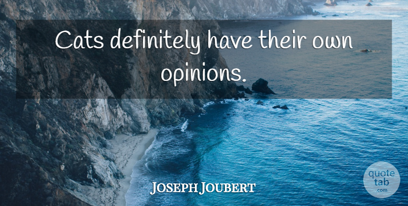 Joseph Joubert Quote About Cat, Opinion: Cats Definitely Have Their Own...