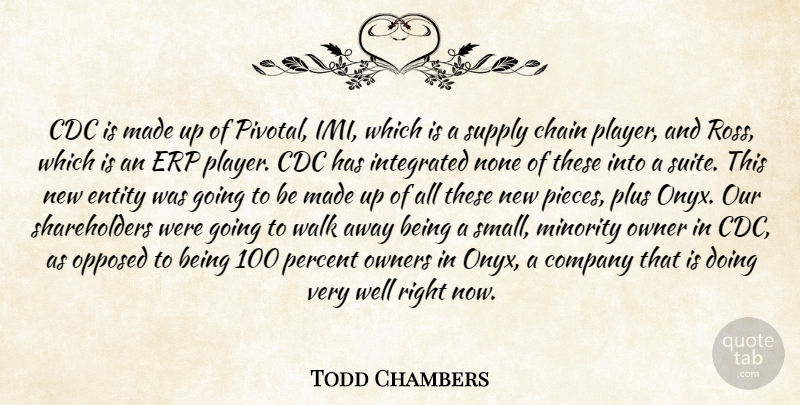 Todd Chambers Quote About Chain, Company, Entity, Integrated, Minority: Cdc Is Made Up Of...