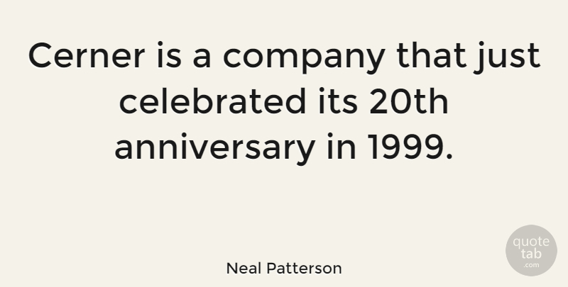 Neal Patterson Quote About Anniversary: Cerner Is A Company That...