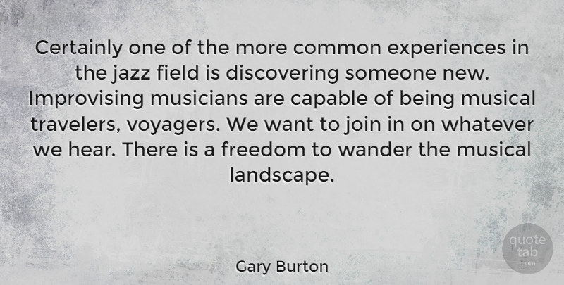Gary Burton Quote About Musical, Landscape, Want: Certainly One Of The More...