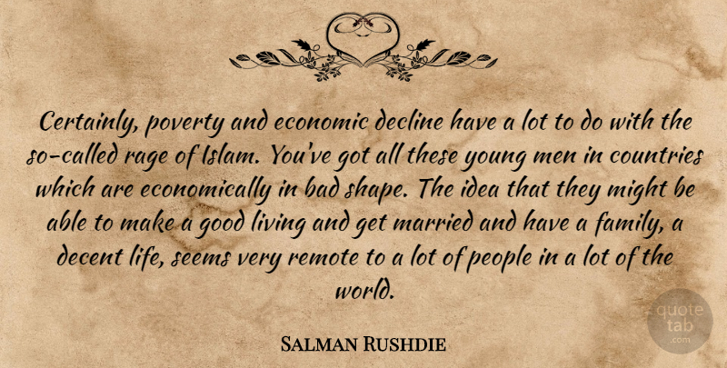 Salman Rushdie Quote About Country, Men, Ideas: Certainly Poverty And Economic Decline...
