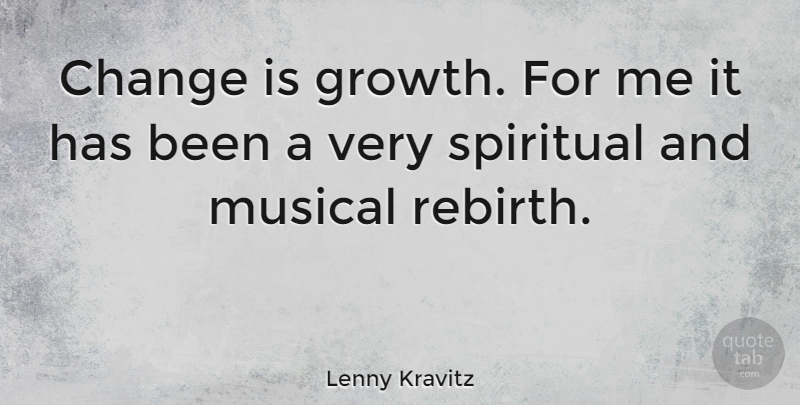 Lenny Kravitz Quote About Spiritual, Musical, Growth: Change Is Growth For Me...
