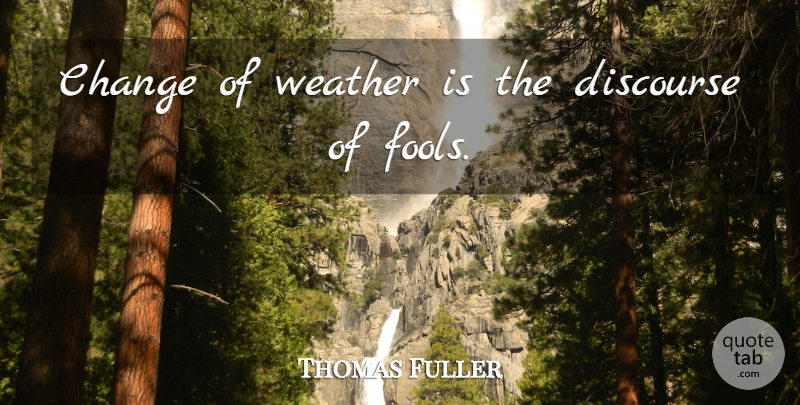 Thomas Fuller Quote About Rainy Day, Weather, Fool: Change Of Weather Is The...