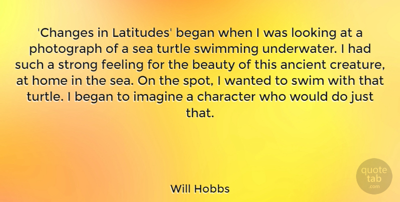 Will Hobbs Quote About Ancient, Beauty, Began, Feeling, Home: Changes In Latitudes Began When...