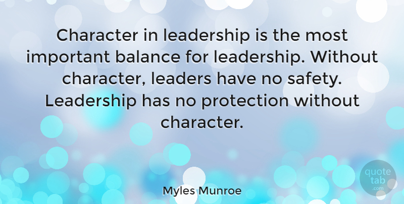 Myles Munroe Quote About Character, Leadership, Protection: Character In Leadership Is The...