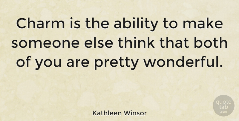 Kathleen Winsor Quote About Thinking, Wonderful, Charm: Charm Is The Ability To...