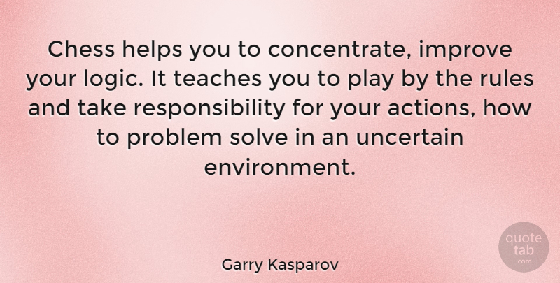 Garry Kasparov Quote About Responsibility, Play, Chess: Chess Helps You To Concentrate...