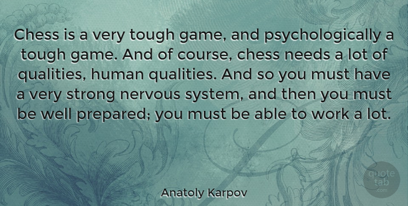 Anatoly Karpov Quote About Strong, Games, Quality: Chess Is A Very Tough...