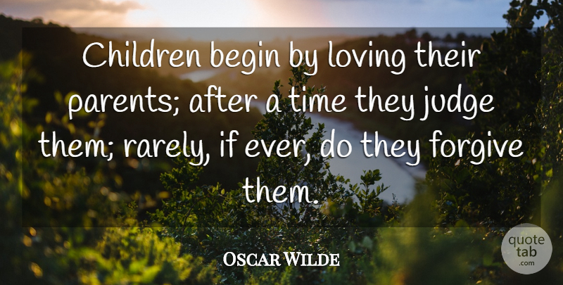 Oscar Wilde Quote About Family, Witty, Time: Children Begin By Loving Their...