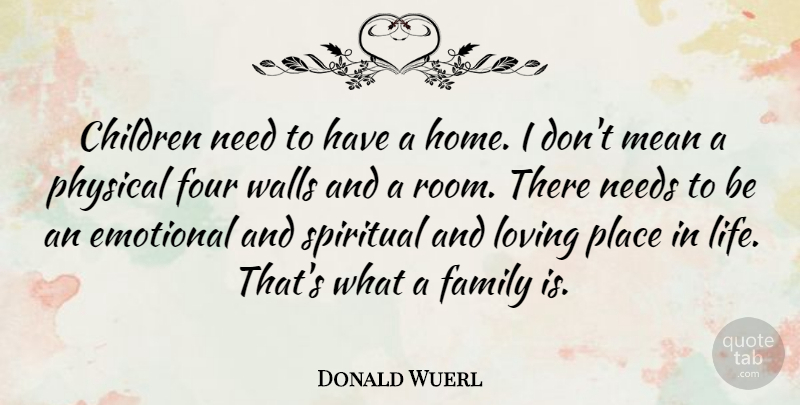 Donald Wuerl Quote About Children, Emotional, Family, Four, Home: Children Need To Have A...