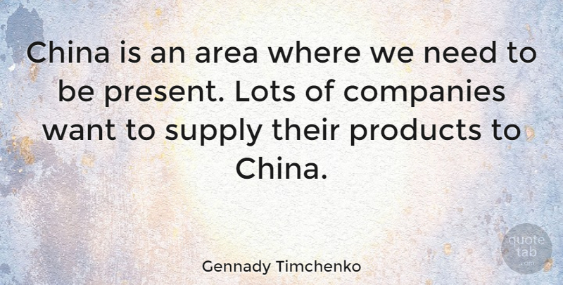 Gennady Timchenko Quote About Area, Companies, Lots, Supply: China Is An Area Where...