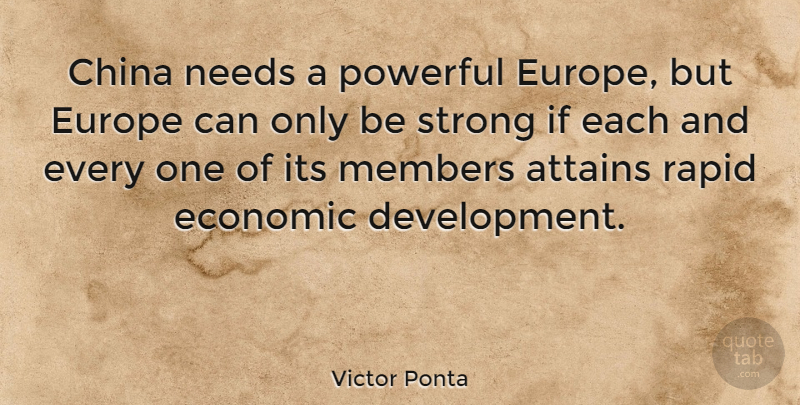 Victor Ponta Quote About Attains, China, Europe, Members, Needs: China Needs A Powerful Europe...