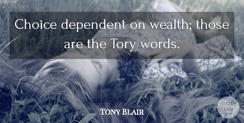Tony Blair Quote About Choices, Wealth, Prosperity: Choice Dependent On Wealth Those...