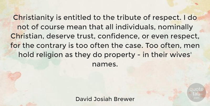 David Josiah Brewer Quote About Contrary, Course, Deserve, Entitled, Hold: Christianity Is Entitled To The...