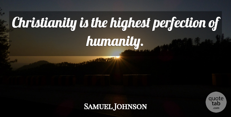 Samuel Johnson Quote About Perfection, Humanity, Religion: Christianity Is The Highest Perfection...