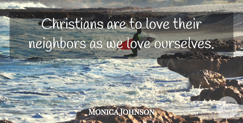 Monica Johnson Quote About Christians, Love: Christians Are To Love Their...