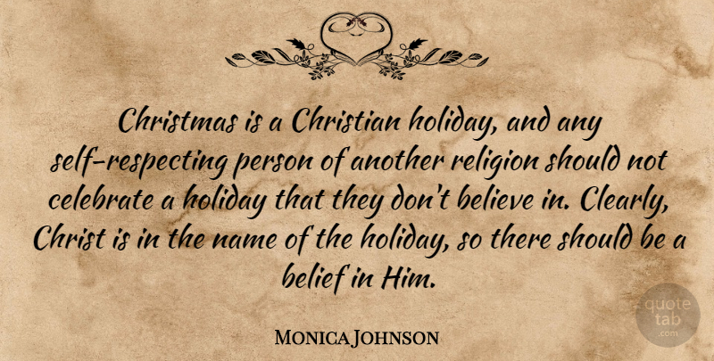Monica Johnson Quote About Belief, Believe, Celebrate, Christian, Christmas: Christmas Is A Christian Holiday...