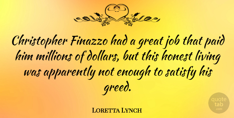 Loretta Lynch Quote About Apparently, Great, Honest, Job, Millions: Christopher Finazzo Had A Great...