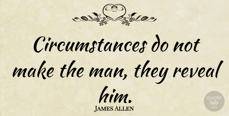James Allen Quote About Encouraging, Inspiration, Not Giving Up: Circumstances Do Not Make The...
