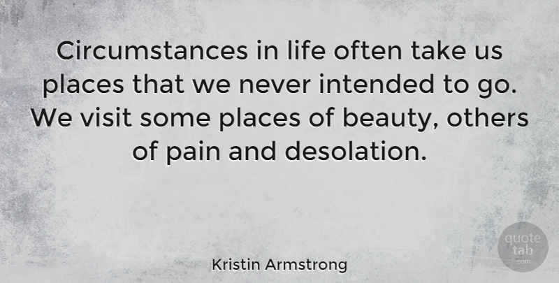 Kristin Armstrong Quote About Beauty, Intended, Life, Others, Places: Circumstances In Life Often Take...