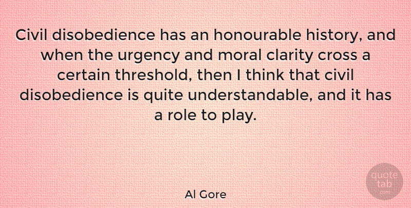 Al Gore Quote About Thinking, Play, Roles: Civil Disobedience Has An Honourable...
