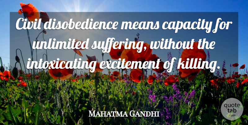 Mahatma Gandhi Quote About Mean, Suffering, Excitement: Civil Disobedience Means Capacity For...